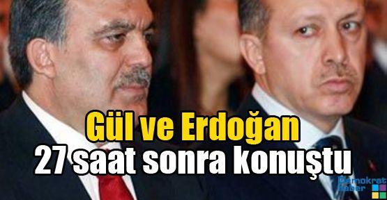 Gül ve Erdoğan 27 saat sonra konuştu
