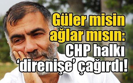 Güler misin ağlar mısın: CHP halkı 'direnişe' çağırdı!