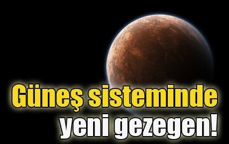 Güneş sisteminde yeni gezegen!