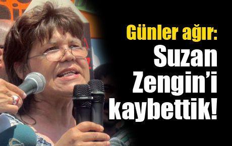 Günler ağır: Suzan Zengin'i kaybettik!