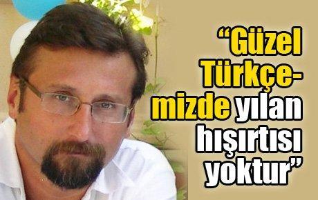 """""""Güzel Türkçemizde yılan hışırtısı yoktur"""""""
