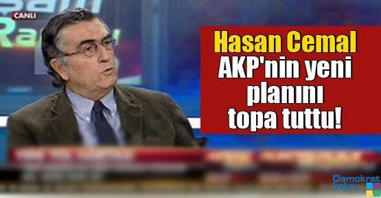 Hasan Cemal AKP'nin yeni planını topa tuttu!