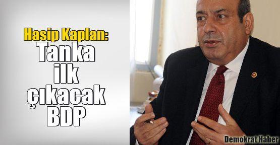 Hasip Kaplan: Tanka ilk çıkacak BDP