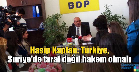 Hasip Kaplan: Türkiye, Suriye'de taraf değil hakem olmalı