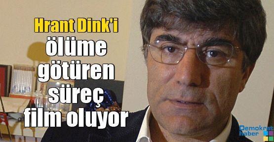 Hrant Dink'i ölüme götüren süreç film oluyor