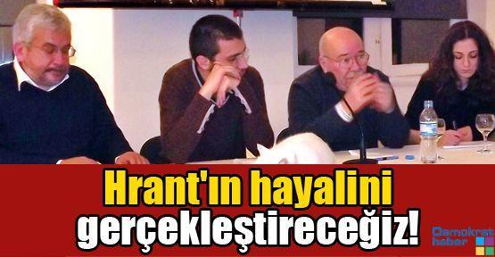 Hrant'ın hayalini gerçekleştireceğiz!