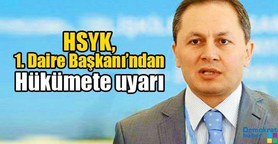 HSYK, 1. Daire Başkanı'ndan Hükümete uyarı