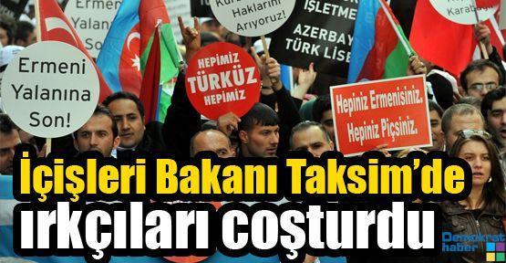 İçişleri Bakanı Taksim'de ırkçıları coşturdu