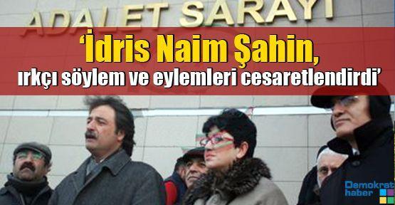 'İdris Naim Şahin, ırkçı söylem ve eylemleri cesaretlendirdi'