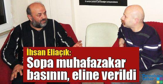 Eliaçık: Sopa muhafazakar basının, eline verildi