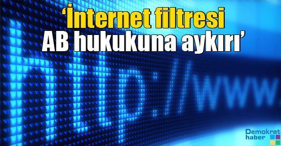 'İnternet filtresi AB hukukuna aykırı'