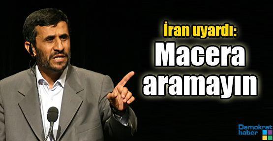 İran uyardı: Macera aramayın