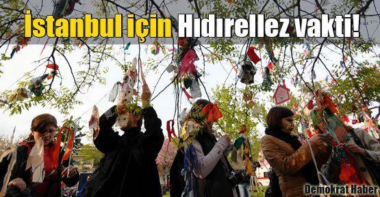 İstanbul için Hıdırellez vakti!