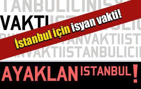 İstanbul için isyan vakti!