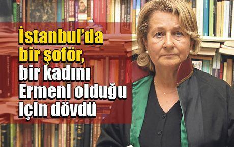 İstanbul'da bir şoför, Ermeni olduğu için kadını dövdü