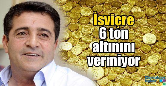 İsviçre 6 ton altınını vermiyor
