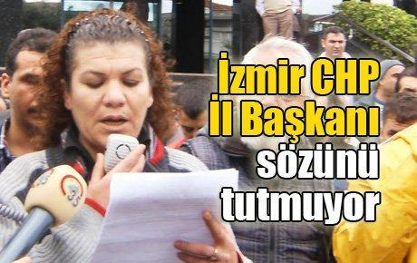 İzmir CHP İl Başkanı sözünü tutmuyor