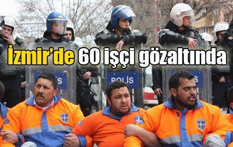 İzmir'de 60 işçi gözaltında