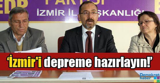 'İzmir'i depreme hazırlayın!'