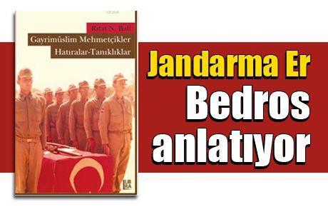 Jandarma Er Bedros anlatıyor