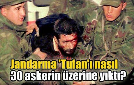Jandarma 'Tufan'ı nasıl 30 askerin üzerine yıktı?