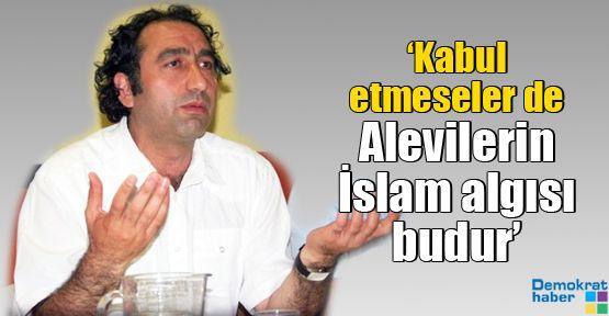 'Kabul etmeseler de Alevilerin İslam algısı budur'