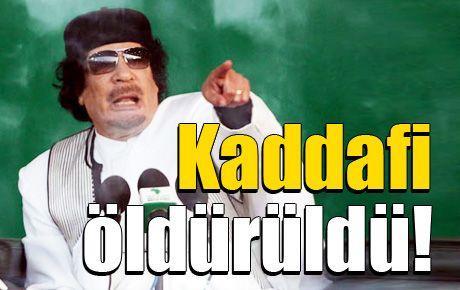 Kaddafi öldürüldü!