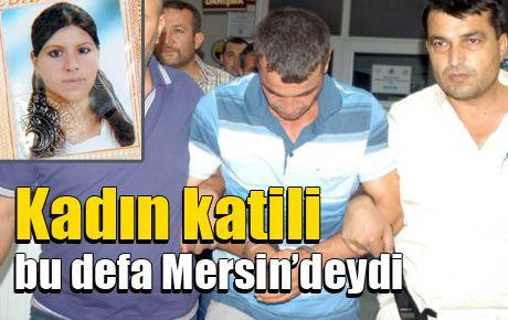 Kadın katili bu defa Mersin'deydi