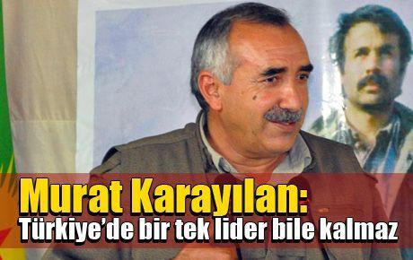 Karayılan: Türkiye'de bir tek lider bile kalmaz