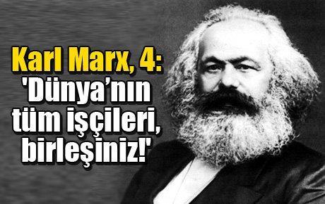 Karl Marx, 4: 'Dünya'nın tüm işçileri, birleşiniz!'