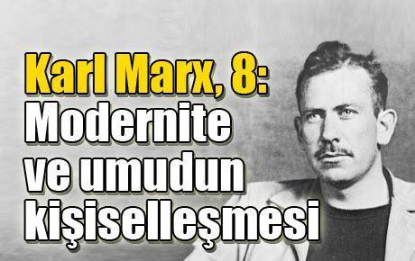 Karl Marx, 8: Modernite ve umudun kişiselleşmesi