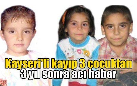 Kayseri'li kayıp 3 çocuktan 3 yıl sonra acı haber