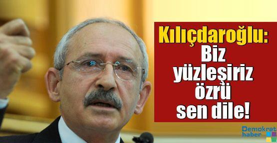 Kılıçdaroğlu: Biz yüzleşiriz özrü sen dile