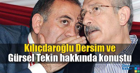 Kılıçdaroğlu Dersim ve Gürsel Tekin hakkında konuştu