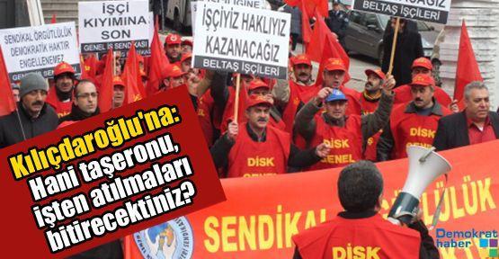 Kılıçdaroğlu'na: Hani taşeronu, işten atılmaları bitirecektiniz?