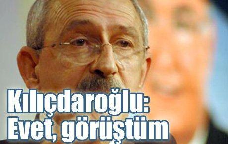 Kılıçdaroğlu: Evet, görüştüm