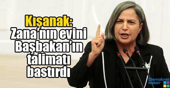 Kışanak: Zana'nın evini Başbakan'ın talimatı bastırdı