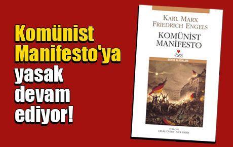 Komünist Manifesto'ya yasak devam ediyor!