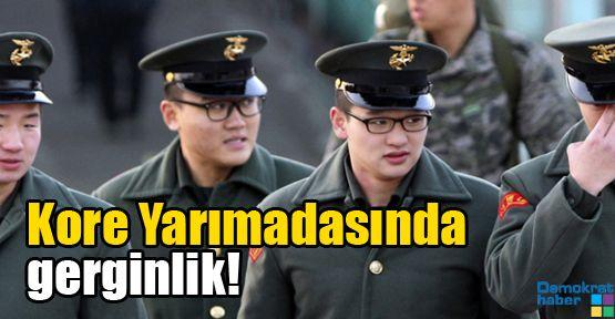 Kore Yarımadasında gerginlik!