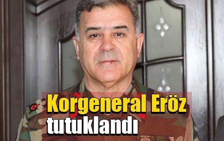 Korgeneral Eröz tutuklandı