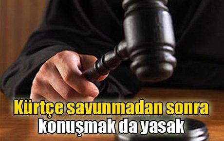 Kürtçe savunmadan sonra konuşmak da yasak