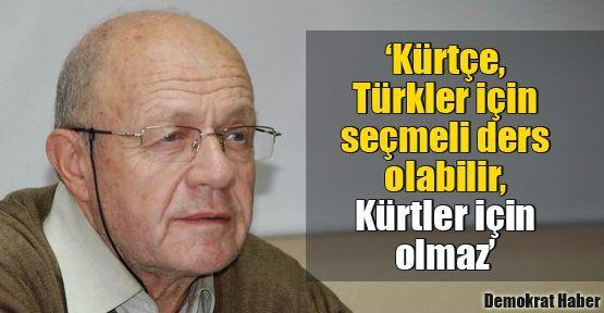 'Kürtçe, Türkler için seçmeli ders olabilir, Kürtler için olmaz'