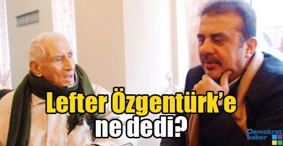 Lefter Özgentürk'e ne dedi?