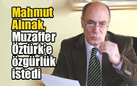 Mahmut Alınak, Muzaffer Öztürk'e özgürlük istedi