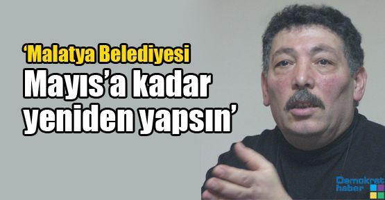'Malatya Belediyesi Mayıs'a kadar yeniden yapsın'