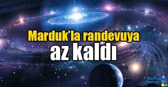 Marduk'la randevuya az kaldı