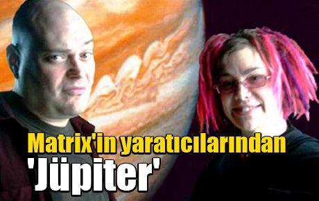 Matrix'in yaratıcılarından 'Jüpiter'