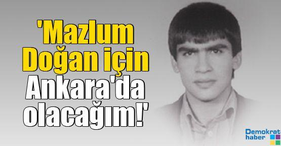 'Mazlum Doğan için Ankara'da olacağım!'