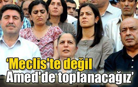 'Meclis'te değil Amed'de toplanacağız'