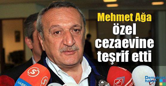 Mehmet Ağa özel cezaevine teşrif etti
